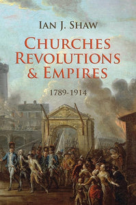 9781845507749-Churches, Revolutions and Empires: 1789-1914-Shaw, Ian J.