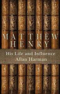 9781845507831-Matthew Henry: His Life and Influence-Harman, Allan