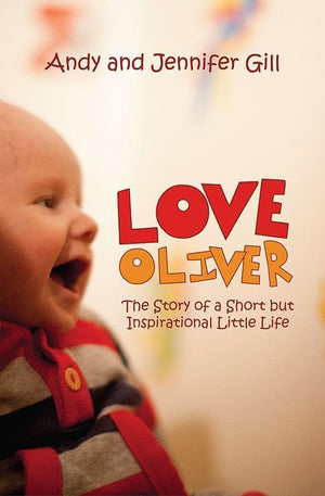 9781845508074-Love Oliver: The Story of a Short but Inspirational Little Life-Gill, Andy and Jennifer