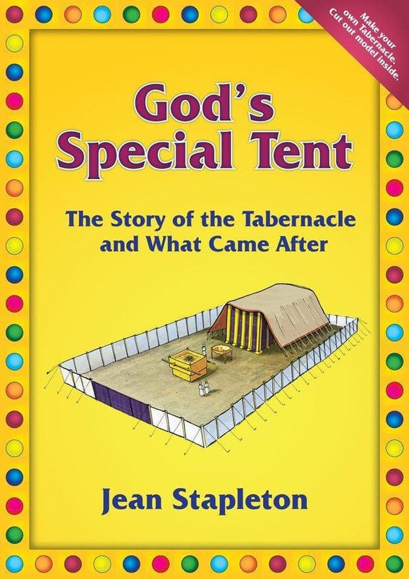 God's Special Tent: The Story of the Tabernacle and What Came After