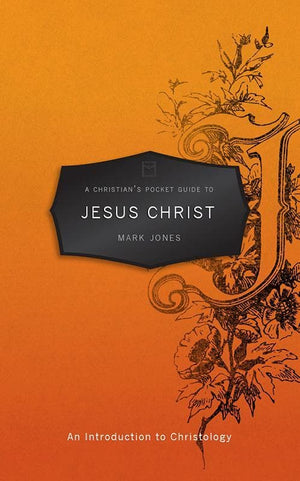9781845509514-Christian's Pocket Guide to Jesus Christ: An Introduction to Christology-Jones, Mark