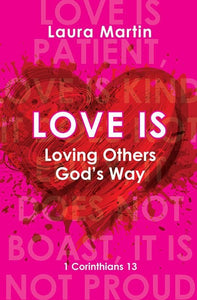 9781845509712-Love Is: Loving Others God's Way (1 Corinthians 13)-Martin, Laura