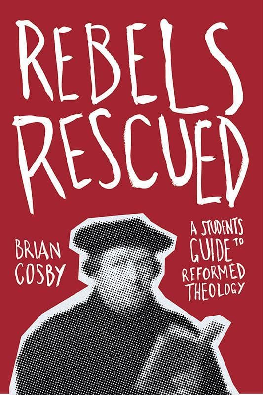 9781845509804-Rebels Rescued: A Student's Guide to Reformed Theology-Cosby, Brian