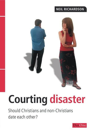 9781846250071-Courting Disaster: Should Christians and Non-Christians Date Each Other-Richardson, Neil