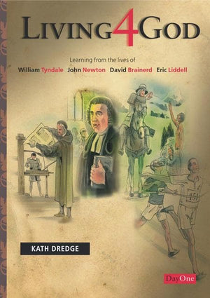 9781846250347-Living 4 God: Learning from the Lives of William Tyndale, John Newton, David Brainerd, Eric Liddell-Dredge, Kath