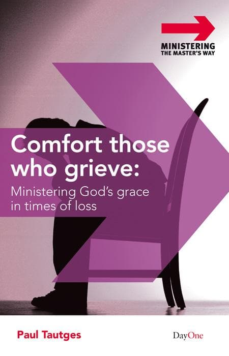 9781846251559-Comfort Those Who Grieve: Ministering God's Grace in Times of Loss-Tautges, Paul