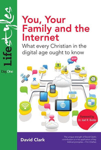 9781846253409-You, Your Family and the Internet: What Every Christian in the Digital Age Ought to Know-Clark, David