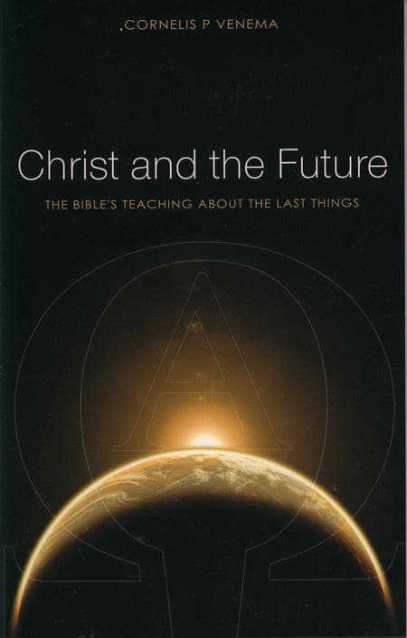 9781848710085-Christ and the Future: The Bible's Teaching About Last Things-Venema, Cornelis P.