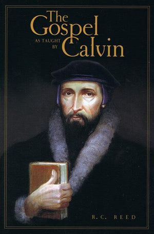 9781848710306-Gospel as Taught by Calvin, The-Reed, R.C.