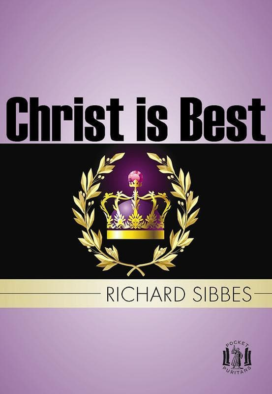 9781848710573-PP Christ is Best: or St. Paul's Straight-Sibbes, Richard