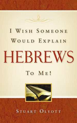 9781848710603-I Wish Someone Would Explain Hebrews to Me-Olyott, Stuart