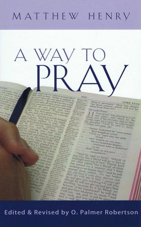 9781848710870-Way to Pray: A Biblical Method for Enriching Your Prayer Life and Language by Shaping Your Words with Scripture-Henry, Matthew