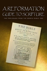 9781848710917-Reformation Guide to Scripture, A: The Prologues from the Geneva Bible 1560-