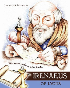 9781848710948-Irenaeus of Lyons: The Man Who Wrote Books-Ferguson, Sinclair B.