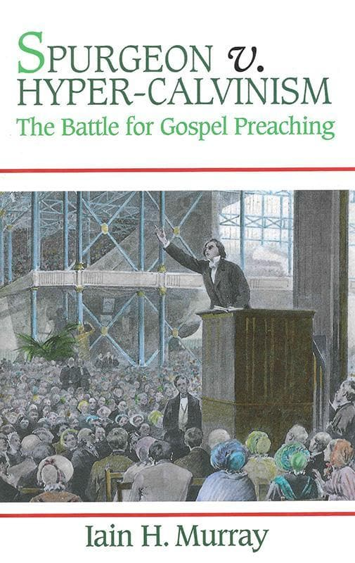 9781848710979-Spurgeon vs. Hyper-Calvinism: The Battle For Gospel Preaching-Murray, Iain H.