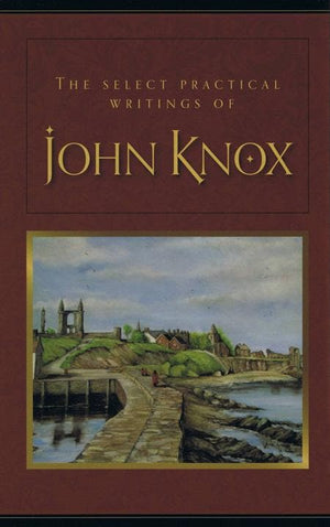 9781848711020-Select Practical Writings of John Knox, The-Knox, John