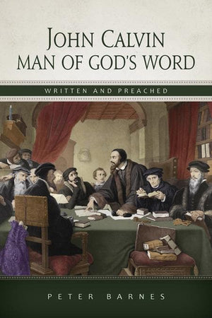 9781848711211-John Calvin, Man of God's Word: Written and Preached-Barnes, Peter