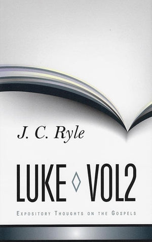 9781848711310-Expository Thoughts on the Gospels: Volume 4: Luke Part 2 - Chapters 11-24-Ryle, J. C.