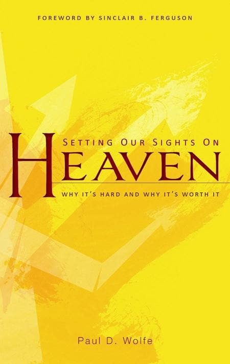 9781848711433-Setting our Sights on Heaven: Why It's Hard and Why It's Worth It-Wolfe, Paul D.