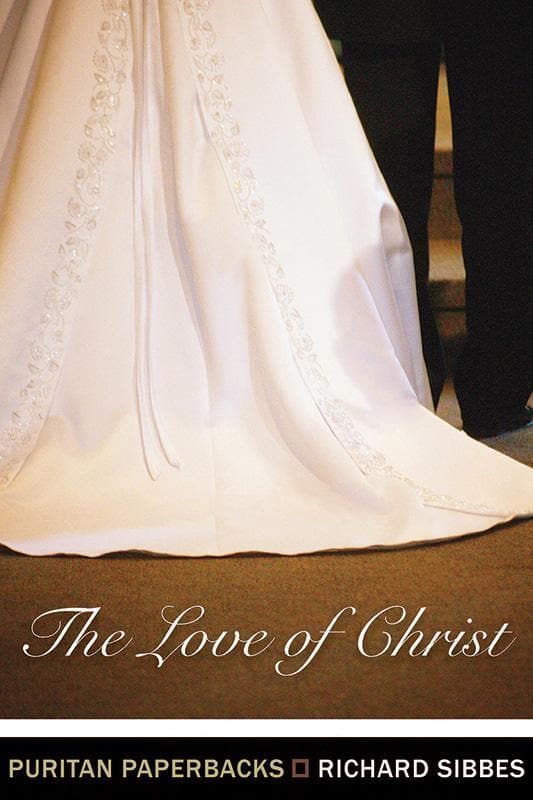 9781848711440-PPB The Love of Christ: Expository Sermons on Verses from Song of Solomon Chapters 4-6-Sibbes, Richard