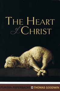 9781848711464-PPB The Heart of Christ-Goodwin, Thomas