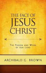 9781848711471-Face of Jesus Christ, The: Sermons on the Person and Work of Our Lord-Brown, Archibald G.