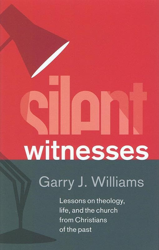 9781848712171-Silent Witnesses: Lessons on theology, life, and the church from Christians of the past-Williams, Garry J.