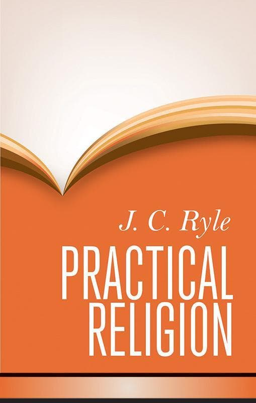 9781848712249-Practical Religion: Being Plain Papers on the Duties, Experience, Dangers, and Privileges of Professing Christians-Ryle, J. C.