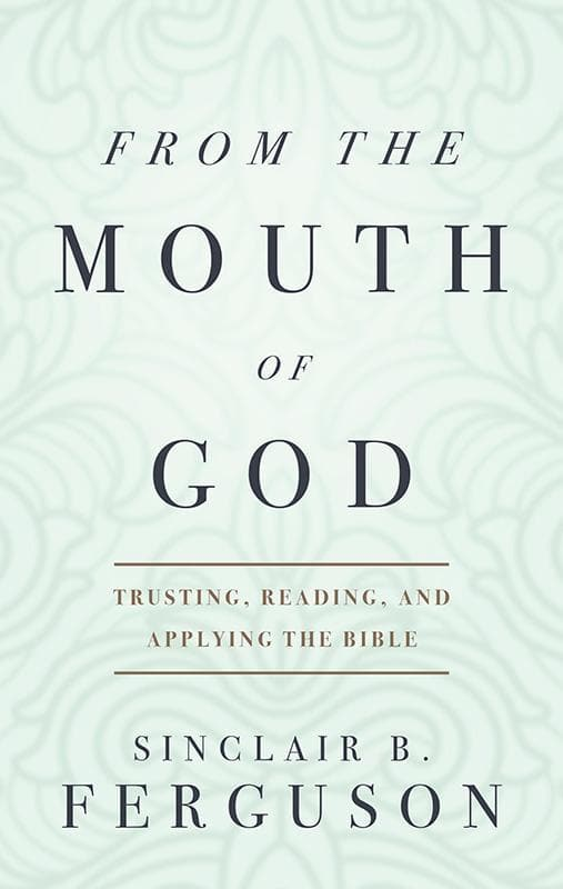9781848712423-From the Mouth of God-Ferguson, Sinclair B.