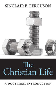 9781848712591-Christian Life, The: A Doctrinal Introduction-Ferguson, Sinclair B.