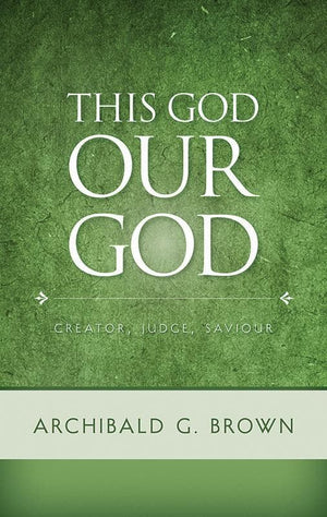 9781848712973-This God Our God: Creator, Judge, Saviour-Brown, Archibald G.