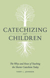 9781848713000-Catechizing Our Children: The Whys and Hows of Teaching the Shorter Catechism Today-Johnson, Terry L.
