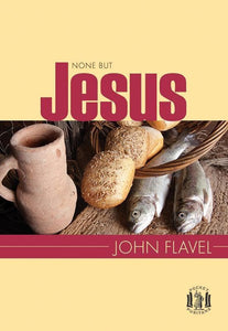 9781848714076-PP None But Jesus: Selections from the writings of John Flavel-Flavel, John