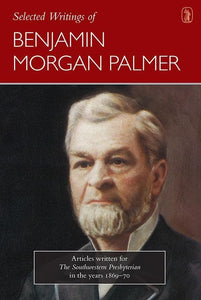 9781848714106-Selected Writings of Benjamin Morgan Palmer: Articles written for The Southwestern Presbyterian in the years 1869-70-Palmer, B. M.