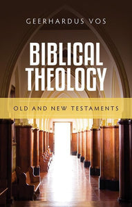 9781848714328-Biblical Theology: Old & New Testaments-Vos, Geerhardus