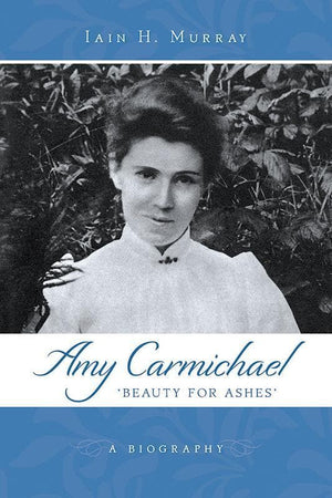 9781848715523-Amy Carmichael: Beauty for Ashes-Murray, Iain H.