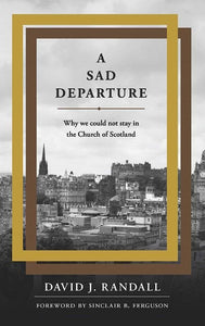 9781848716612-Sad Departure, A: why we could not stay in the Church of Scotland-Randall, David J.