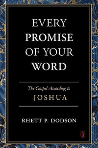 9781848716698-Every Promise of Your Word: The Gospel According to Joshua-Dodson, Rhett P.