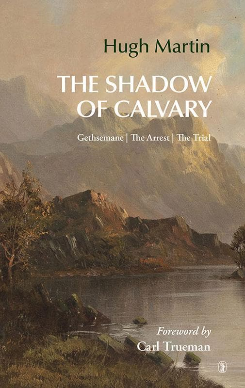 9781848716759-Shadow of Calvary: Gethsemane, the arrest, the trial-Martin, Hugh