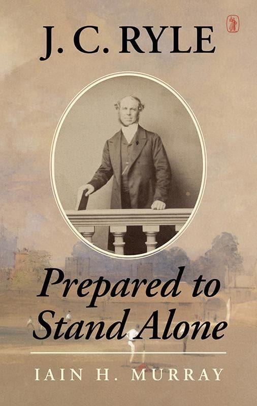 9781848716780-J. C. Ryle: Prepared to Stand Alone-Murray, Iain H.