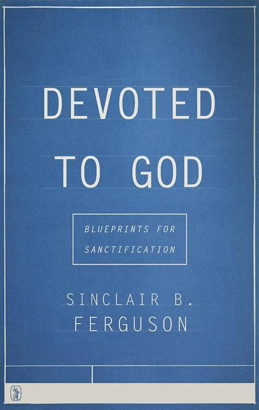 9781848716902-Devoted To God: Blueprints for Sanctification-Ferguson, Sinclair B.