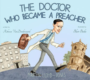 9781848717244-Doctor Who Became A Preacher, The: Martyn Lloyd-Jones-VanDoodewaard, Rebecca