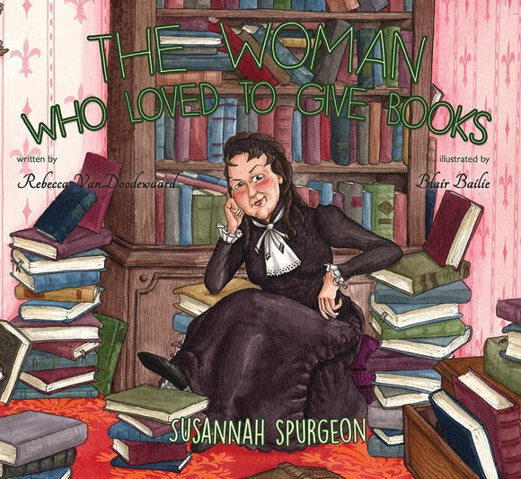 9781848717268-Woman Who Loved To Give Books, The: Susannah Spurgeon-VanDoodewaard, Rebecca