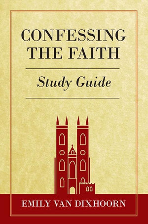 9781848717619-Confessing the Faith Study Guide-Van Dixhoorn, Emily