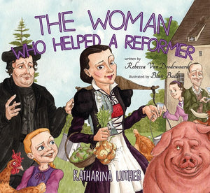 9781848717695-Woman Who Helped A Reformer, The: Katharina Luther-VanDoodewaard, Rebecca