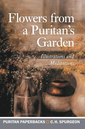 9781848717763-PPB Flowers From a Puritan's Garden: Illustrations and Meditations-Spurgeon, C. H.