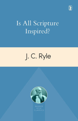 Is All Scripture Inspired? by Ryle, J. C. (9781848717824) Reformers Bookshop