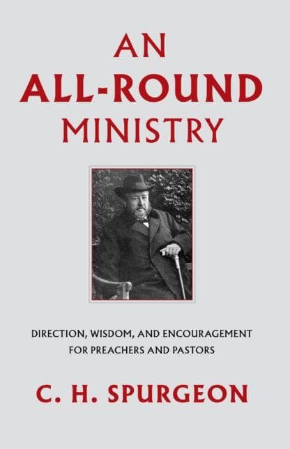 An All-Round Ministry: Direction, Wisdom and Encouragement for Preachers and Pastors