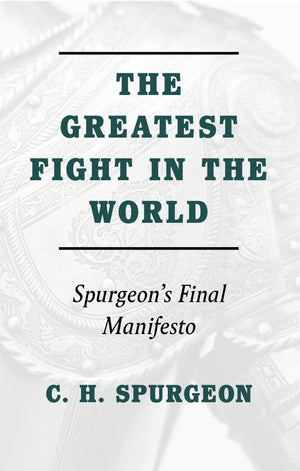 The Greatest Fight in the World: Spurgeon's Final Manifesto by Spurgeon, C. H. (9781848718029) Reformers Bookshop