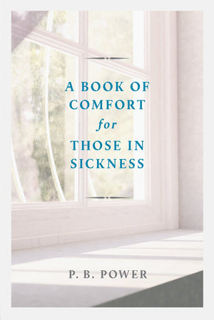 Book of Comfort for Those in Sickness by Power, P. B. (9781848718197) Reformers Bookshop